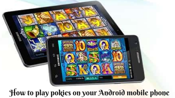How to play pokies on your Android mobile phone